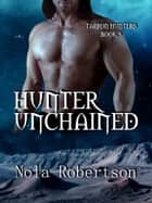 Hunter Unchained ebook by Nola Robertson