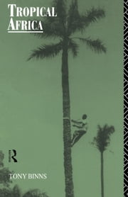 Tropical Africa ebook by Binns, Tony