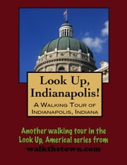 Look Up, Indianapolis! A Walking Tour of Indianapolis, Indiana ebook by Doug Gelbert