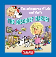 The Mischief Maker - Fun Stories for Children ebook by Edith Soonckindt,Mathieu Couplet,Lola & Woofy