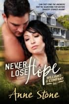 Never Lose Hope - Williams & Company, #1 ebook by Anne Stone