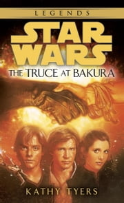 The Truce at Bakura: Star Wars Legends ebook by Kathy Tyers