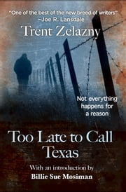TOO LATE TO CALL TEXAS ebook by Trent Zelazny
