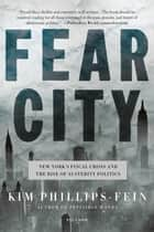Fear City - New York's Fiscal Crisis and the Rise of Austerity Politics ebook by Kim Phillips-Fein