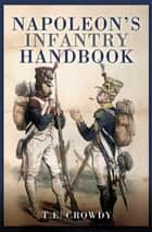 Napoleon's Infantry Handbook ebook by Terry Crowdy