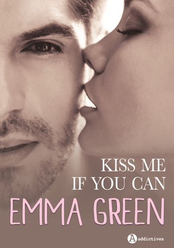 Kiss me (if you can) - Intégrale eBook by Emma M. Green