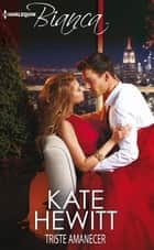Triste amanecer ebook by Kate Hewitt