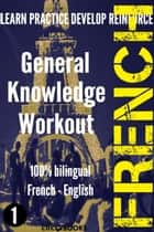 French - General Knowledge Workout #1: A new way to learn French - FRENCH - GENERAL KNOWLEDGE WORKOUT, #1 ebook by CLIC-BOOKS DIGITAL MEDIA