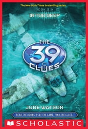 The 39 Clues Book 6: In Too Deep ebook by Jude Watson