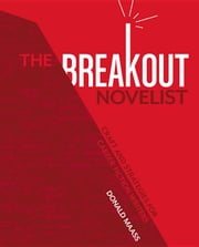 The Breakout Novelist: Craft and Strategies for Career Fiction Writers ebook by Maass, Donald