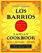 Los Barrios Family Cookbook - Tex-Mex Recipes from the Heart of San Antonio ebook by Diana Barrios Trevino, Emeril Lagasse