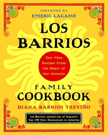 Los Barrios Family Cookbook - Tex-Mex Recipes from the Heart of San Antonio ebook by Diana Barrios Trevino