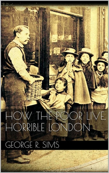 How The Poor Live, Horrible London ebook by George R. Sims