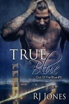 True Blue (Out of the Blue, #3) ebook by RJ Jones