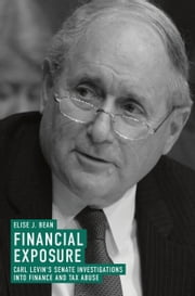 Financial Exposure - Carl Levin's Senate Investigations into Finance and Tax Abuse ebook by Elise J. Bean