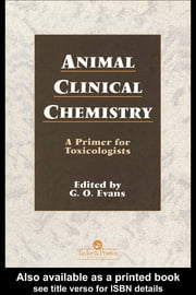 Animal Clinical Chemistry: A Practical Handbook for Toxicologists and Biomedical Researchers, Second Edition ebook by Evans, G.O.