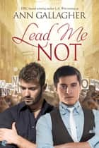 Lead Me Not ebook by Ann Gallagher