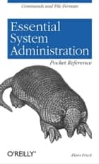 Essential System Administration Pocket Reference - Commands and File Formats ebook by Æleen Frisch