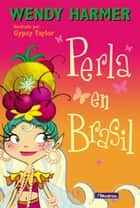 Perla en Brasil eBook by Wendy Harmer, Gypsy Taylor
