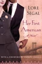 Her First American - A Novel ebook by Lore Segal, Stanley Crouch