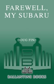 Farewell, My Subaru - One Man's Search for Happiness Living Green Off the Grid ebook by Doug Fine