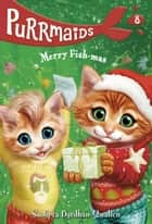 Purrmaids #8: Merry Fish-mas ebook by Sudipta Bardhan-Quallen