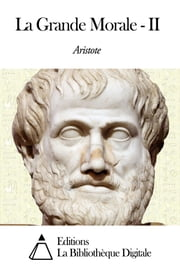 La Grande Morale - II ebook by Aristote