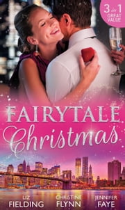 Fairytale For Christmas: Mistletoe and the Lost Stiletto / Her Holiday Prince Charming / A Princess by Christmas (Mills & Boon M&B) ebook by Liz Fielding,Christine Flynn,Jennifer Faye