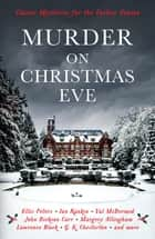 Murder On Christmas Eve - Classic Mysteries for the Festive Season ebook by G K Chesterton, Michael Innes, Marjorie Bowen,...
