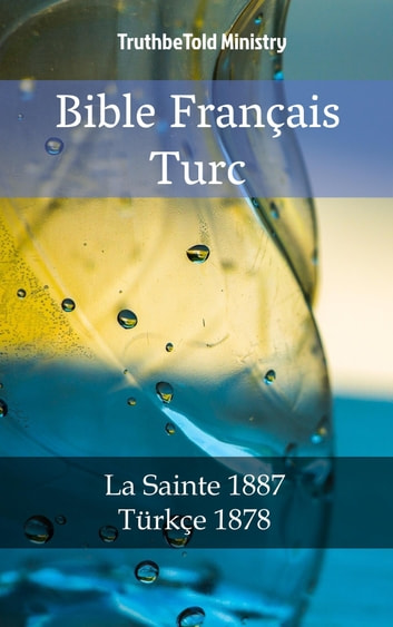 Bible Français Turc - La Sainte 1887 - Türkçe 1878 ebook by TruthBeTold Ministry