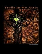 Trolls In My Attic ebook by Element 232