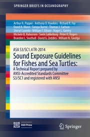 ASA S3/SC1.4 TR-2014 Sound Exposure Guidelines for Fishes and Sea Turtles: A Technical Report prepared by ANSI-Accredited Standards Committee S3/SC1 and registered with ANSI ebook by Arthur N. Popper,Anthony D. Hawkins,Richard Fay,David Mann,Soraya Bartol,Thomas Carlson,Sheryl Coombs,William T. Ellison,Roger Gentry,Michele B. Halvorsen,Svein Lokkeborg,Peter Rogers,Brandon L. Southall,David G. Zeddies,William N. Tavolga