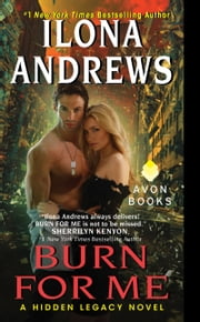 Burn for Me - A Hidden Legacy Novel ebook by Ilona Andrews