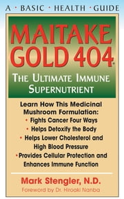 Maitake Gold 404 - The Ultimate Immune Supplement ebook by Mark Stengler, N.D., CHT,...