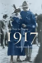 1917 ebook by Jean-Yves LE NAOUR
