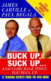 Buck Up, Suck Up . . . and Come Back When You Foul Up - 12 Winning Secrets from the War Room ebook by James Carville,Paul Begala