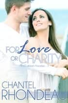 For Love or Charity ebook by Chantel Rhondeau