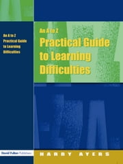 An A to Z Practical Guide to Learning Difficulties ebook by Harry Ayers,Francesca Gray