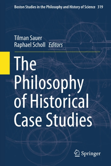 The Philosophy of Historical Case Studies ebook by