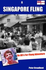 A Singapore Fling - An AB's Far-Flung Adventure ebook by Peter Broadbent