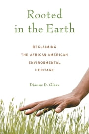 Rooted in the Earth - Reclaiming the African American Environmental Heritage ebook by Dianne D. Glave