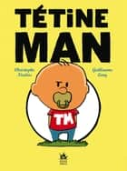 Tétine Man - Compile 1 ebook by Guillaume Long, Christophe Nicolas