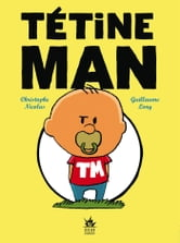 Tétine Man - Compile 1 ebook by Christophe Nicolas