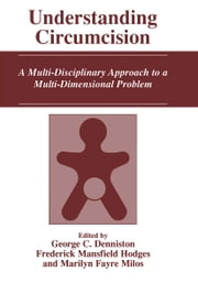 Understanding Circumcision - A Multi-Disciplinary Approach to a Multi-Dimensional Problem ebook by George C. Denniston,Frederick Mansfield Hodges,Marilyn Fayre Milos