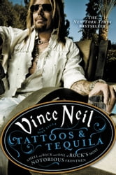 Tattoos & Tequila - To Hell and Back with One of Rock's Most Notorious Frontmen ebook by Vince Neil