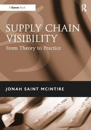 Supply Chain Visibility - From Theory to Practice ebook by Jonah Saint McIntire