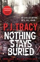 Nothing Stays Buried - Monkeewrench Book 8 ebook by P. J. Tracy