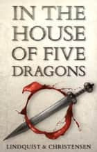 In the House of Five Dragons ebook by Erica Lindquist, Aron Christensen
