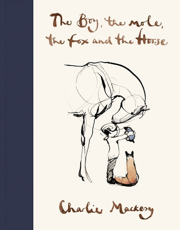 The Boy, The Mole, The Fox and The Horse ebook by Charlie Mackesy