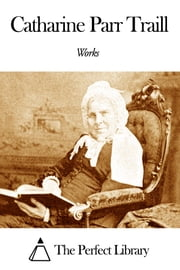 Works of Catharine Parr Traill ebook by Catharine Parr Traill